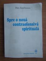 Anticariat: Dan Zamfirescu - Spre o noua contraofensiva spirituala