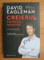 David Eagleman - Creierul, povestea noastra