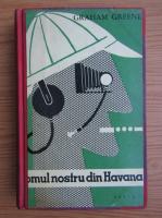 Graham Greene - Omul nostru din Havana