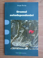 Jorge Bucay - Drumul autodependentei