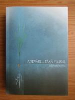 Anticariat: Lidia Popita Stoicescu - Adevarul fara plural