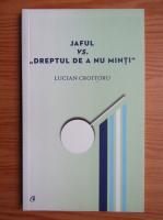Lucian Croitoru - Jaful vs Dreptul de a nu minti