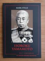 Anticariat: Mark Stille - Isoroku Yamamoto