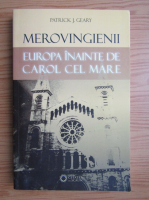 Patrick J. Geary - Merovingienii. Europa inainte de Carol cel Mare