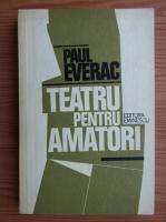 Paul Everac - Teatru pentru amatori
