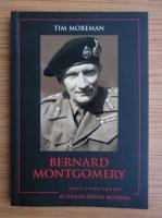 Anticariat: Tim Moreman - Bernard Montgomery. Biografia, tacticile, strategiile si experientele de lupta ale celor mai mari comandati din al Doilea Razboi Mondial