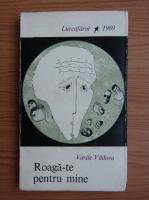 Anticariat: Vasile Vaduva - Roaga-te pentru mine