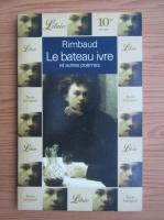 Arthur Rimbaud - Le bateau ivre et autres poemes