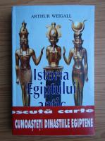 Anticariat: Arthur Weigall - Istoria Egiptului antic