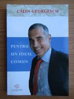 Anticariat: Calin Georgescu - Pentru un ideal comun