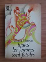 Anticariat: Claude Mauriac - Toutes les femmes sont fatales