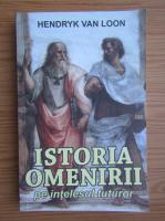 Anticariat: Hendrik van Loon - Istoria omenirii pe intelesul tuturor