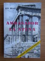 Ion Brad - Ambasador la Atena