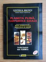 Lester R. Brown - Planeta plina, farfuriile goale. Noua geopolitica a deficitului de hrana