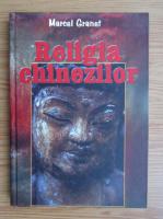 Anticariat: Marcel Granet - Religia chinezilor