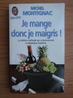 Anticariat: Michel Montignac - Je mange donc de maigris