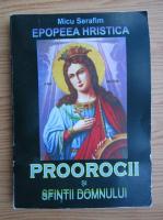 Anticariat: Micu Serafim - Proorocii si sfintii Domnului