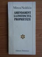 Anticariat: Mircea Nedelciu - Amendament la instinctul proprietatii