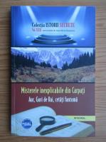 Misterele inexplicabile din Carpati. Aur, Guri de Rai, cetati fantoma