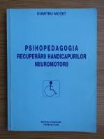 Anticariat: Motet Dumitru - Psihopedagogia recuperarii handicapurilor neuromotorii