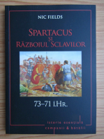 Anticariat: Nic Fields - Spartacus si Razboiul Sclavilor, 73-71 i. Hr