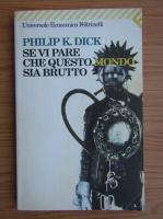 Philip K. Dick - Se vi pare che questo mondo sia brutto