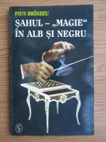 Pius Brinzeu - Sahul. ''Magie'' in alb si negru