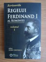 Sorin Cristescu - Scrisorile Regelui Ferdinand I al Romaniei, volumul 1