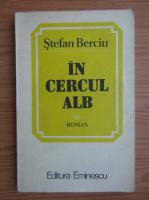 Anticariat: Stefan Berciu - In cercul alb