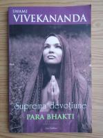 Swami Vivekananda - Suprema devotiune Para Bhakti