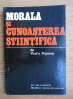 Anticariat: Vasile Popescu - Morala si cunoasterea stiintifica