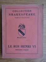 Anticariat: William Shakespeare - Le Roi Henry VI (volumul 1, 1949)