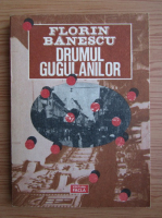 Anticariat: Florin Banescu - Drumul gugulanilor