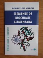 Gheorghe Petre Negulescu - Elemente de biochimie alimentara