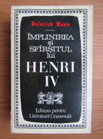 Anticariat: Heinrich Mann - Implinirea si sfarsitul lui Henri IV