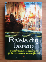 Anticariat: Jean Michel Thibaux - Rivala din Harem. Suleyman, Hurrem si printesa venetiana (volumul 1)