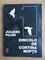Anticariat: Juliana Pilon - Dincolo de cortina noptii