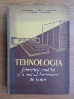 Mihai Baldovin - Tehnologia fabricarii mobilei si a articolelor tehnice de lemn