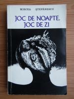 Anticariat: Mircea Stefanescu - Joc de noapte. Joc de zi