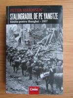 Anticariat: Peter Harmsen - Stalingradul de pe Yangtze. Batalia pentru Shanghai 1937