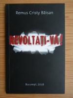 Remus Cristy Baisan - Revoltati-va!