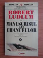 Anticariat: Robert Ludlum - Manuscrisul lui Chancellor (volumul 1)