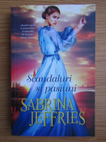 Sabrina Jeffries - Scandaluri si pasiuni