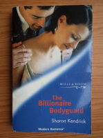 Sharon Kendrick - The billionaire bodyguard