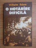 Anticariat: Wilhelm Adam - O hotarare dificila (volumul 1)