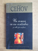 Anton Pavlovici Cehov - Un roman cu un contrabas si alte povestiri