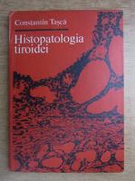 Constantin Tasca - Histopatologia tiroidei