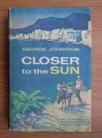 Anticariat: George Johnston - Closer to the sun