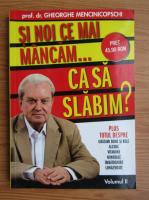 Gheorghe Mencinicopschi - Si noi ce mai mancam ca sa slabim? (volumul 2)