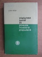 Liviu Rusu - Viziunea lumii in poezia noastra populara